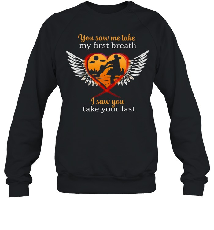 Father And Son You Saw Me Take My First Breath I Saw You Take Your Last T-shirt Unisex Sweatshirt