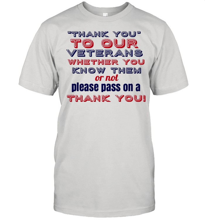 Thank You To Our Veterans Whether You Know Them Or Not Please Pass On A Thank You T-shirt Classic Men's T-shirt