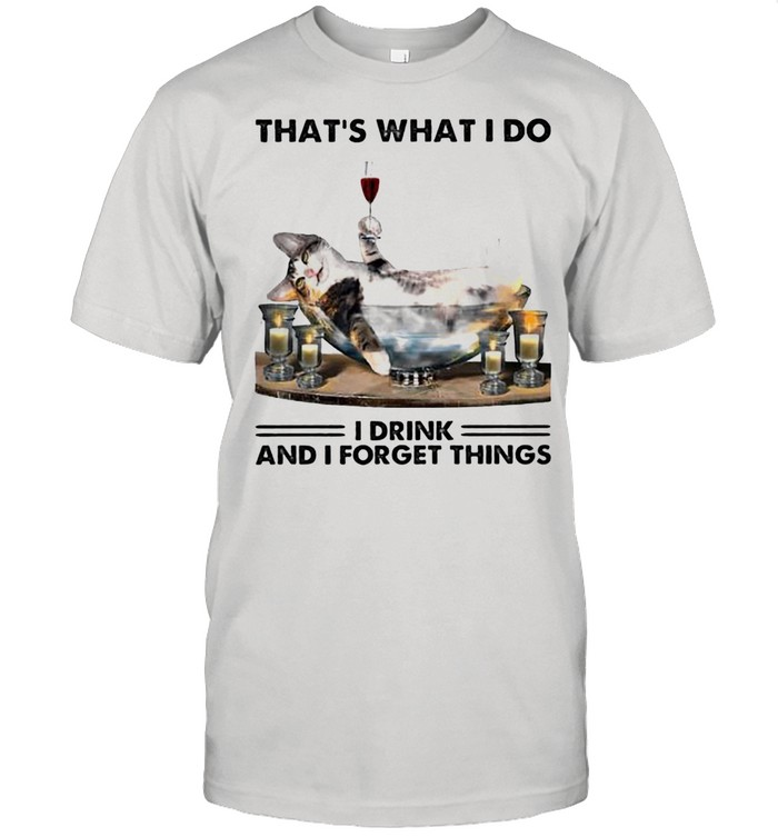 That Is What I Do I Drink And I Forget Things Cat shirt Classic Men's T-shirt