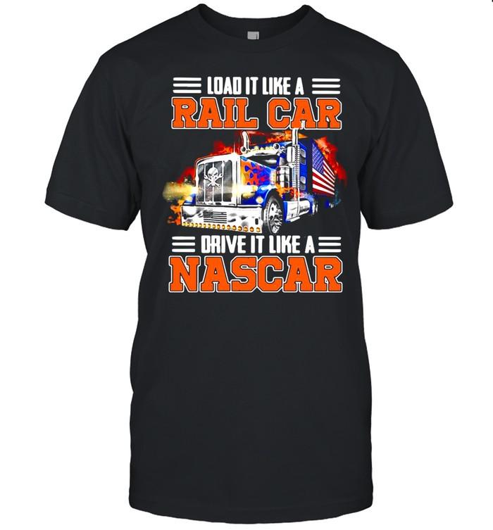 Trucker Load It Like A Rail Car Drive It Like A Nascar T-shirt Classic Men's T-shirt