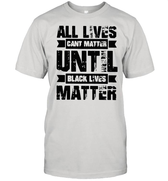 All lives cant matter until black lives matter shirt Classic Men's T-shirt