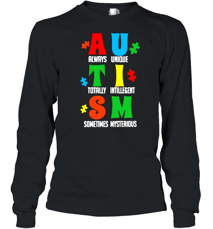 Always Unique Totally Intelligent Sometimes Mysterious Autism T-shirt Long Sleeved T-shirt