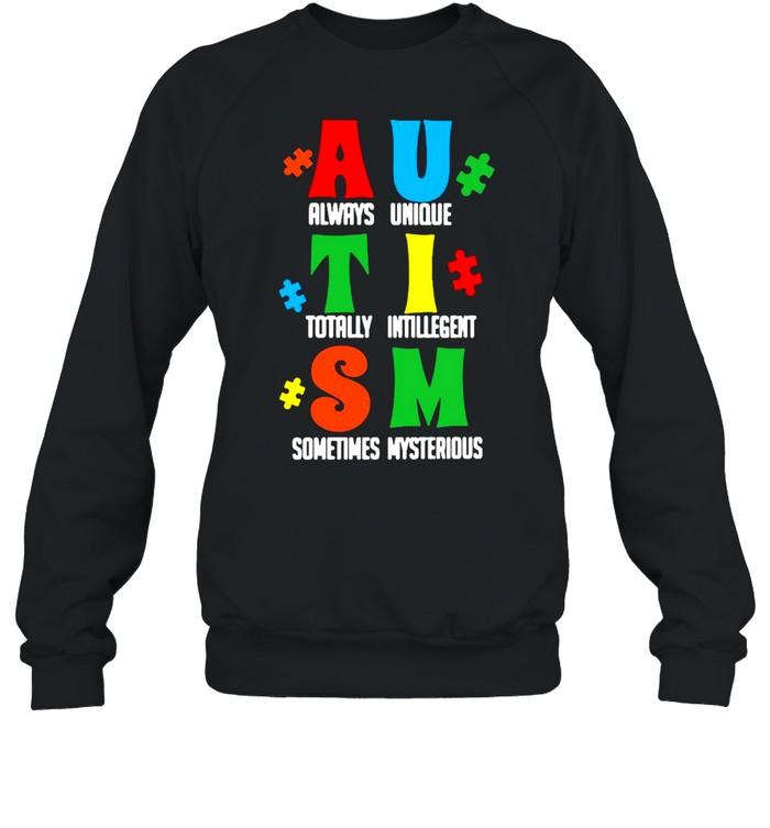 Always Unique Totally Intelligent Sometimes Mysterious Autism T-shirt Unisex Sweatshirt