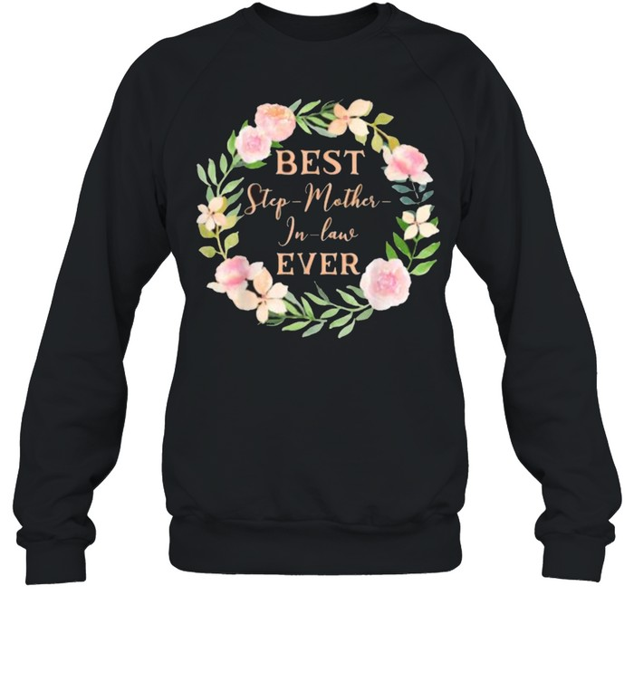 Best Step Mother In Law Ever Step Mom Step Mother-In-Law flower T- Unisex Sweatshirt