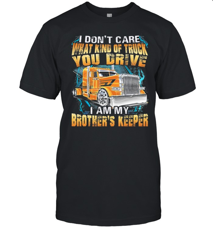 I Dont Care What Kind Of Truck You Drive I Am My Brothers Keeper Trucker shirt Classic Men's T-shirt