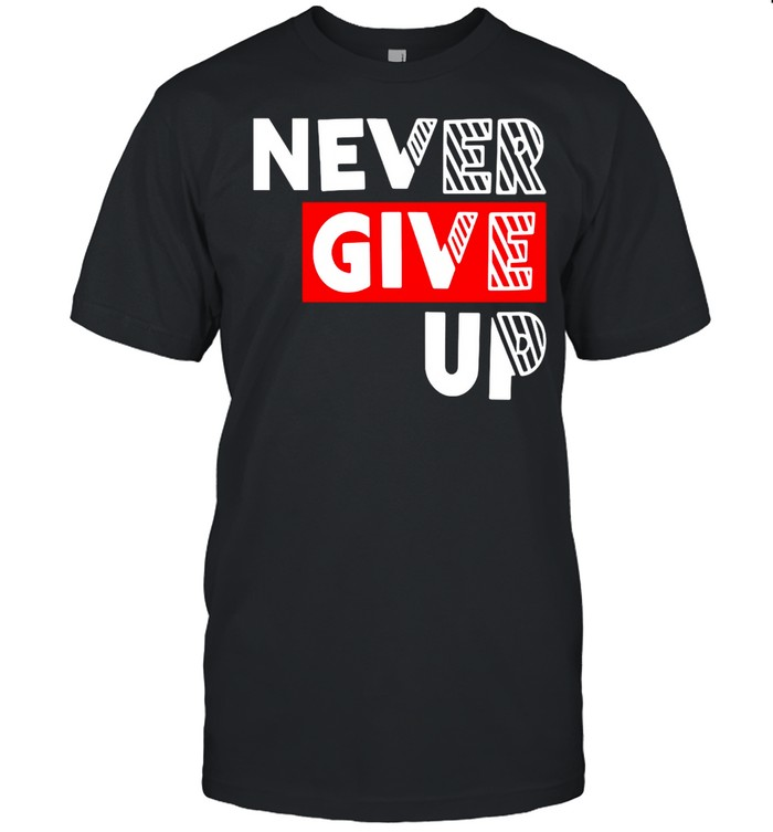 Never Give Up T-shirt Classic Men's T-shirt