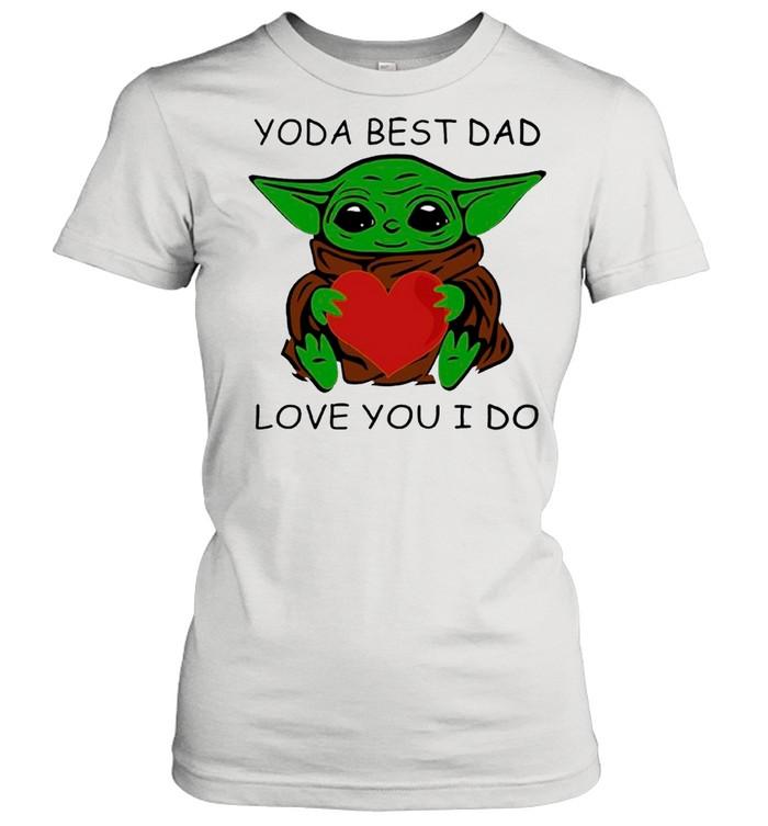 Star Wars Baby Yoda Hug Heart With Yoda Best Dad Love You I Do – Happy Father's Day 2021 shirt Classic Women's T-shirt