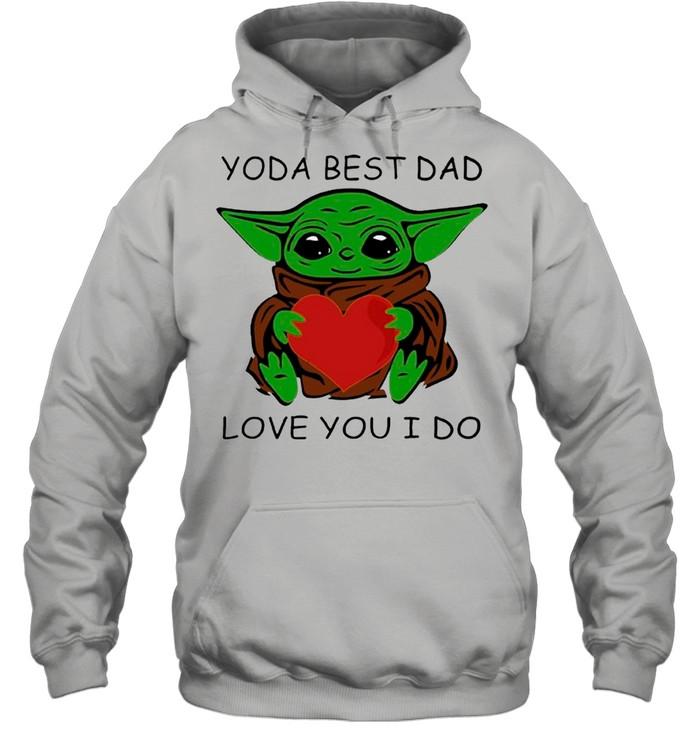 Star Wars Baby Yoda Hug Heart With Yoda Best Dad Love You I Do – Happy Father's Day 2021 shirt Unisex Hoodie