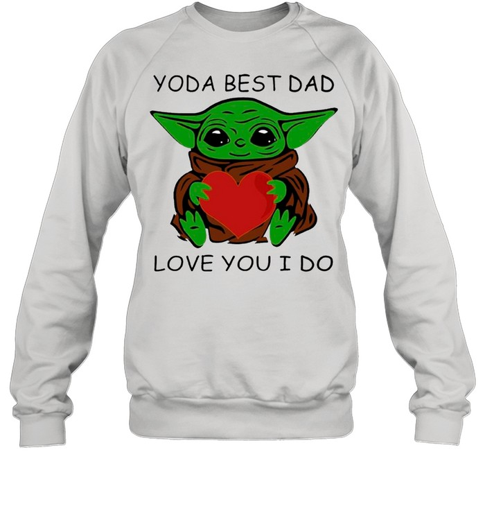 Star Wars Baby Yoda Hug Heart With Yoda Best Dad Love You I Do – Happy Father's Day 2021 shirt Unisex Sweatshirt