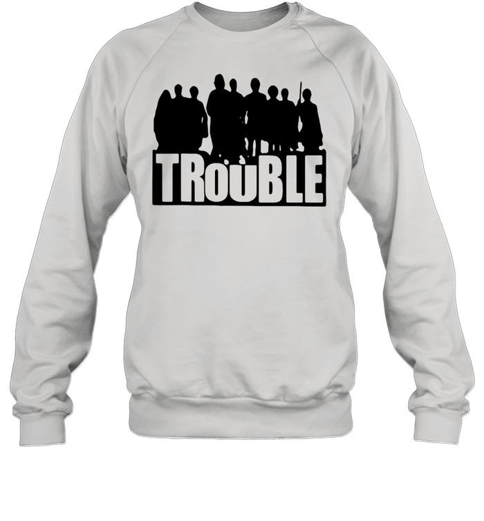 The Chosen Merch Store Trouble New 2021 T-shirt Unisex Sweatshirt