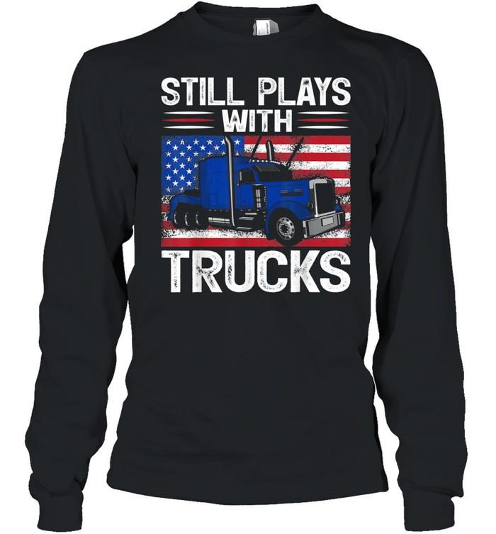 Trucker USA Patriotic American Flag Still Plays With Trucks shirt Long Sleeved T-shirt