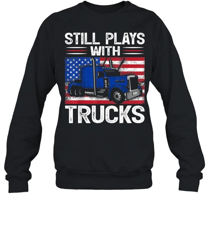 Trucker USA Patriotic American Flag Still Plays With Trucks shirt Unisex Sweatshirt