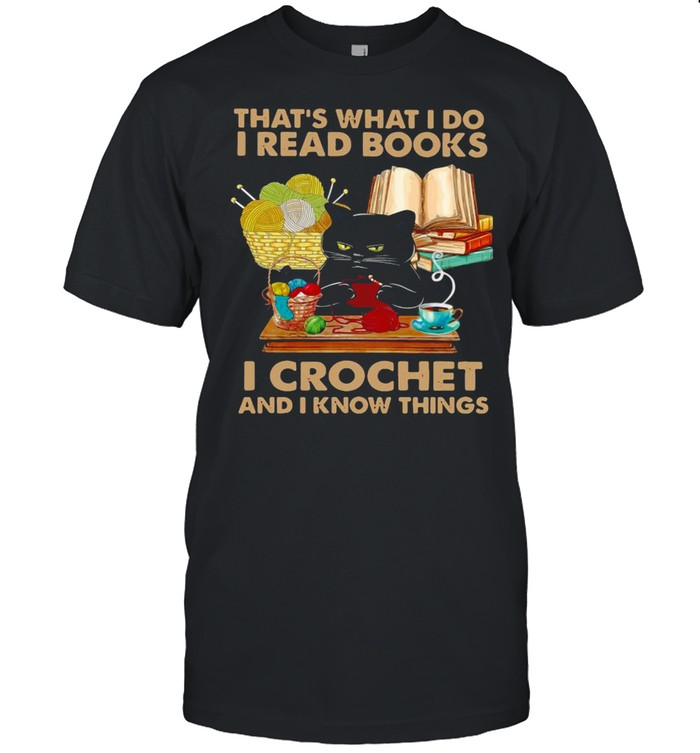 Black Cat That's What I Do I Read Books I Crochet And I Know Things  Classic Men's T-shirt