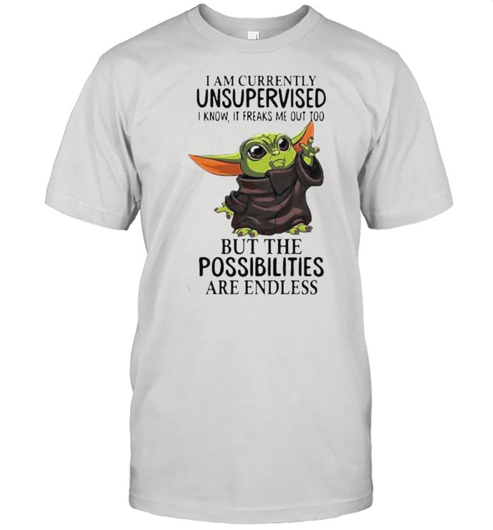 I Am Currently Unsupervised I Know It Freaks Me Out Too But The Possibilities Are Endless Yoda  Classic Men's T-shirt