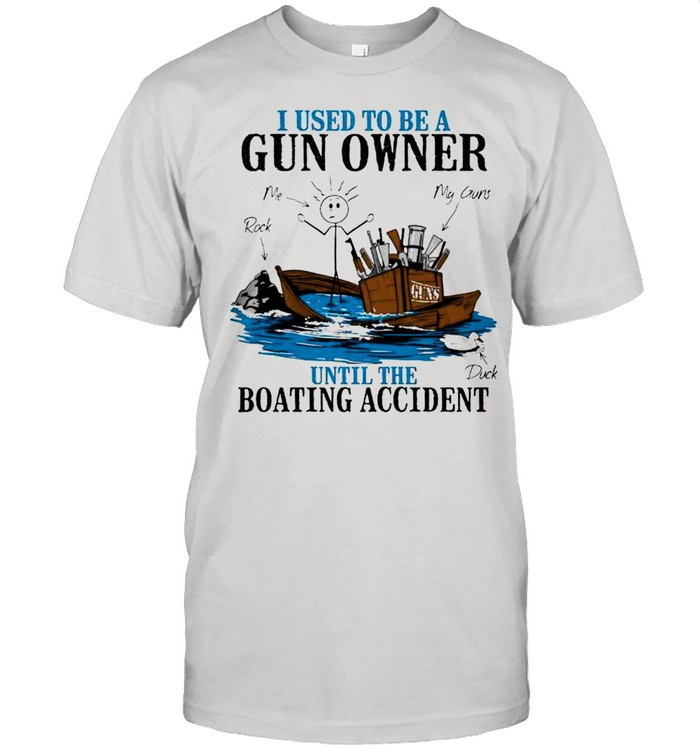 I used to be a gun owner until the boating accident shirt Classic Men's T-shirt