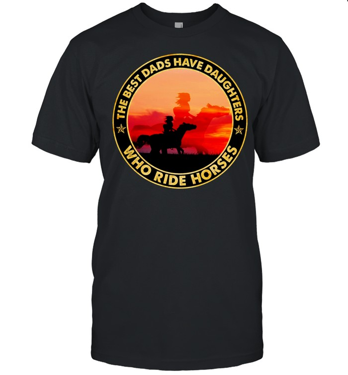 The Best Dads Have Daughter Who Ride Horses Classic shirt Classic Men's T-shirt
