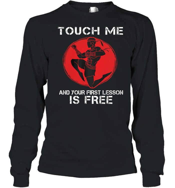 Muay Thai Touch Me And Your First Lesson Is Free shirt Long Sleeved T-shirt
