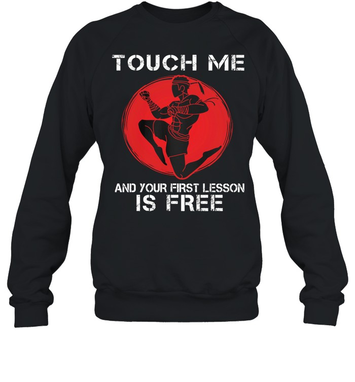 Muay Thai Touch Me And Your First Lesson Is Free shirt Unisex Sweatshirt