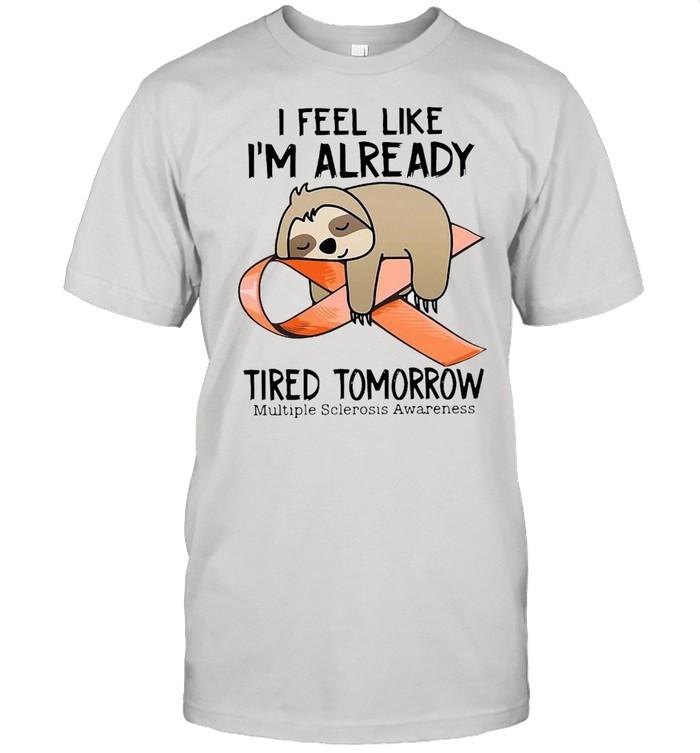 Sloth I Feel Like I'm Already Tired Tomorrow Multiple Sclerosis Awareness  Classic Men's T-shirt