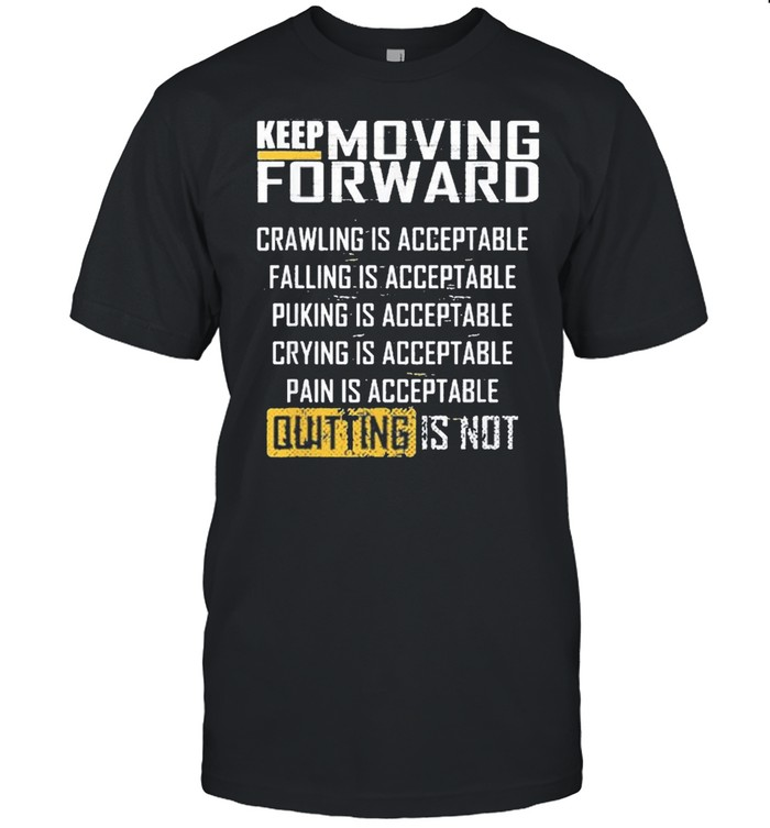 Keep Moving Forward Crawling Is Acceptable Falling Is Acceptable shirt Classic Men's T-shirt