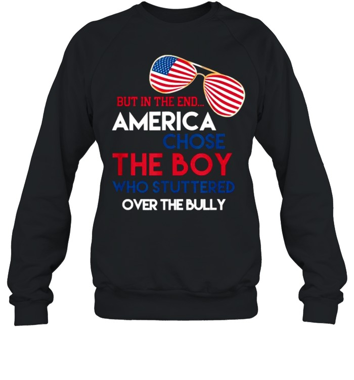But In The End America Chose The Boy Who Stuttered Over The Bully Sunglasses American Flag Unisex Sweatshirt
