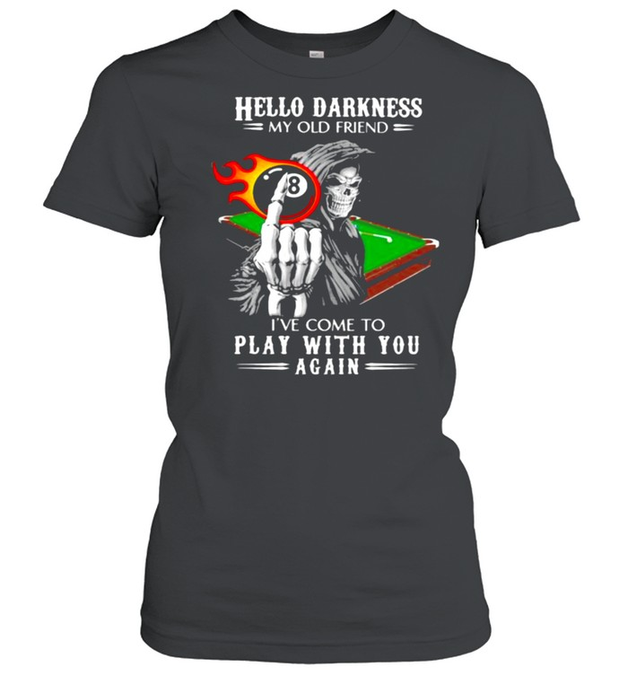 Hello Darkness My Old Friend I've Come To Play With You Again Skull Billiard Classic Women's T-shirt