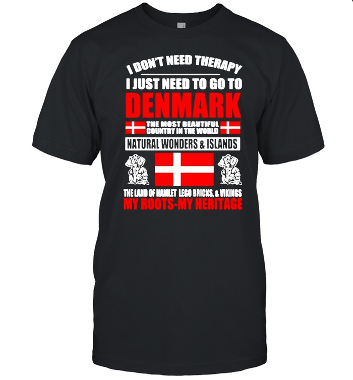 I Don't Need Therapy I Just Need To Go To Denmark The Most Beautiful Country In The World Flag  Classic Men's T-shirt