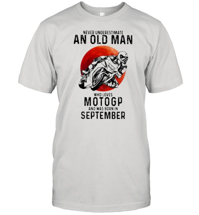 Never Underestimate An Old Man Who Loves Motogp And Was Born In September Blood Moon  Classic Men's T-shirt