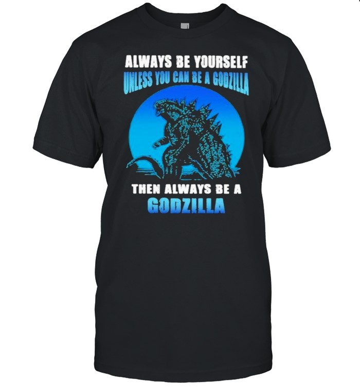 Always be yourself unless you can be a godzilla then always be a godzilla blue moon shirt Classic Men's T-shirt