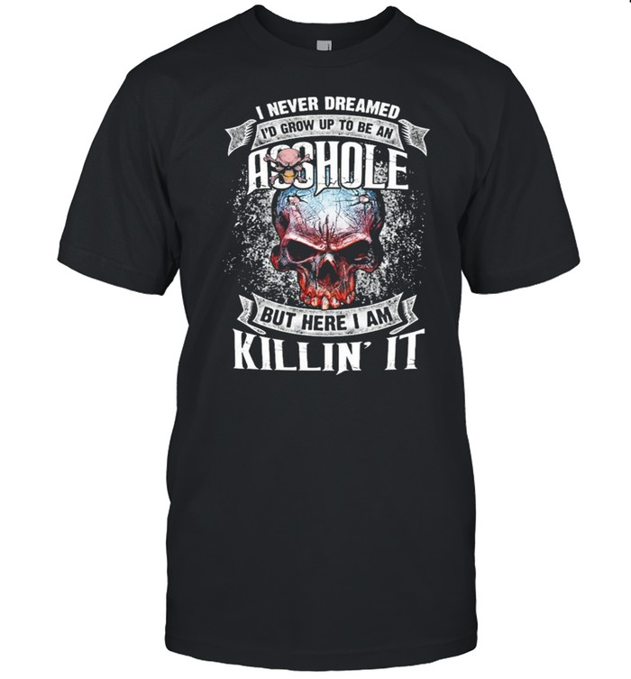 Skull I never dreamed Id grw up to be an asshoe but here I am killin it shirt Classic Men's T-shirt