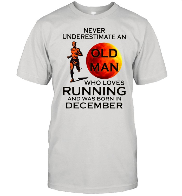 Never Underestimate An Old Man Who Loves Running And Was Born In December  Classic Men's T-shirt