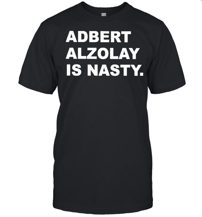 Adbert Alzolay is Nasty shirt Classic Men's T-shirt