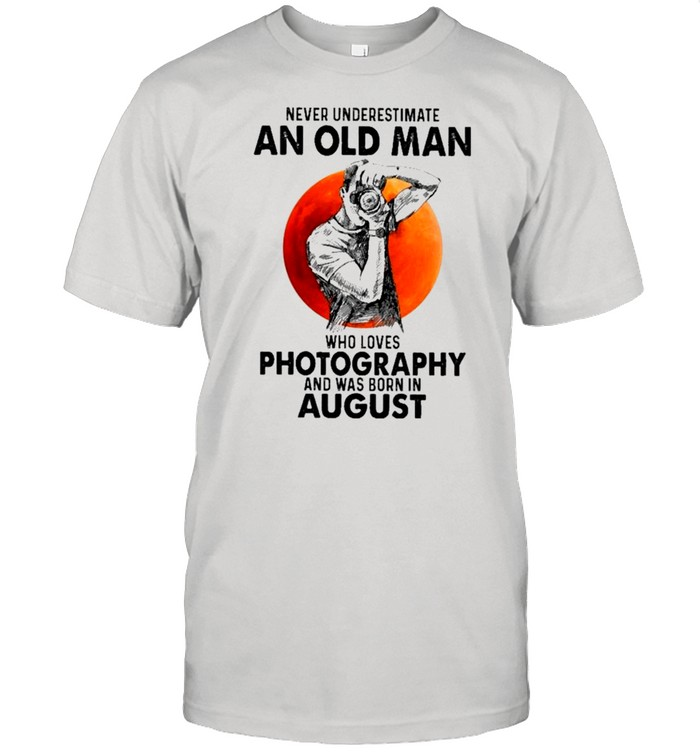 Never Underestimate An Old Man Who Loves Photography And Was Born In August shirt Classic Men's T-shirt