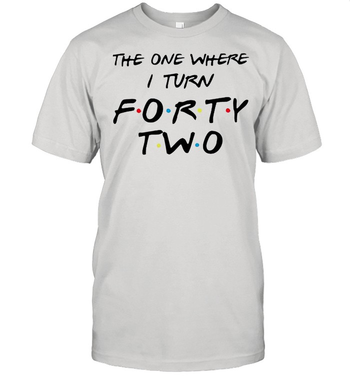the one where I turn forty two shirt Classic Men's T-shirt