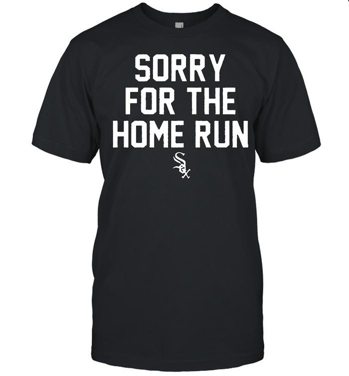 Chicago White Sox sorry for the home runs shirt Classic Men's T-shirt