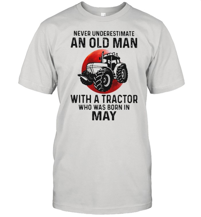 Never Underestimate An Old Man With A Tractor Who Was Born In May Blood Moon  Classic Men's T-shirt