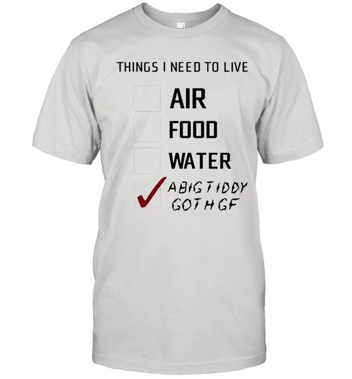 Things I need to live a big tiddy goth gf shirt Classic Men's T-shirt