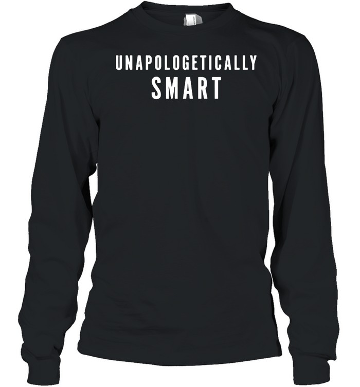 Unapologetically Smart shirt Long Sleeved T-shirt