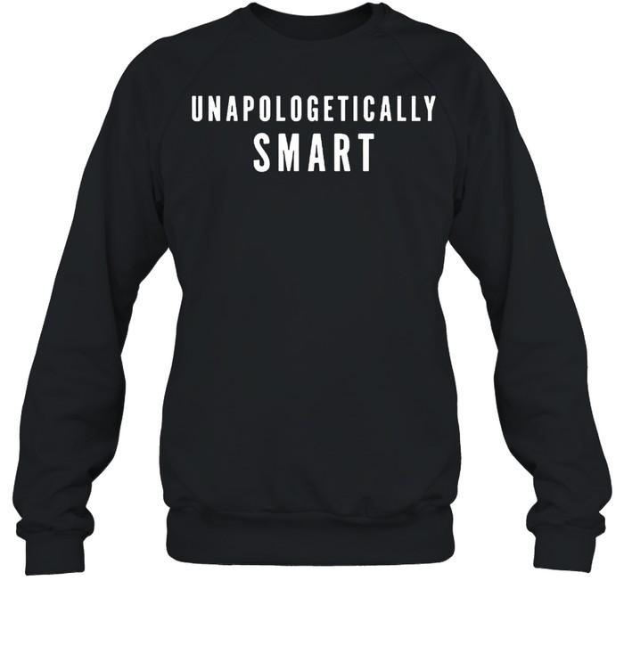 Unapologetically Smart shirt Unisex Sweatshirt