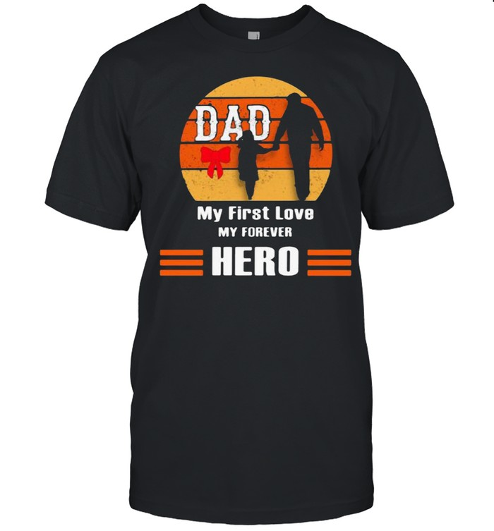Dad My First Love My Forever Hero Vintage  Classic Men's T-shirt