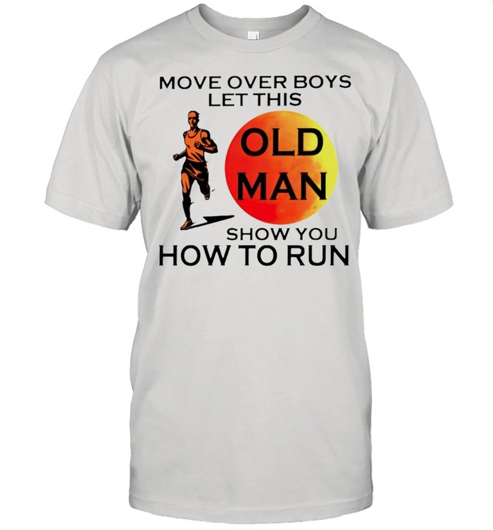 Move over boys let this old man show you how to run shirt Classic Men's T-shirt