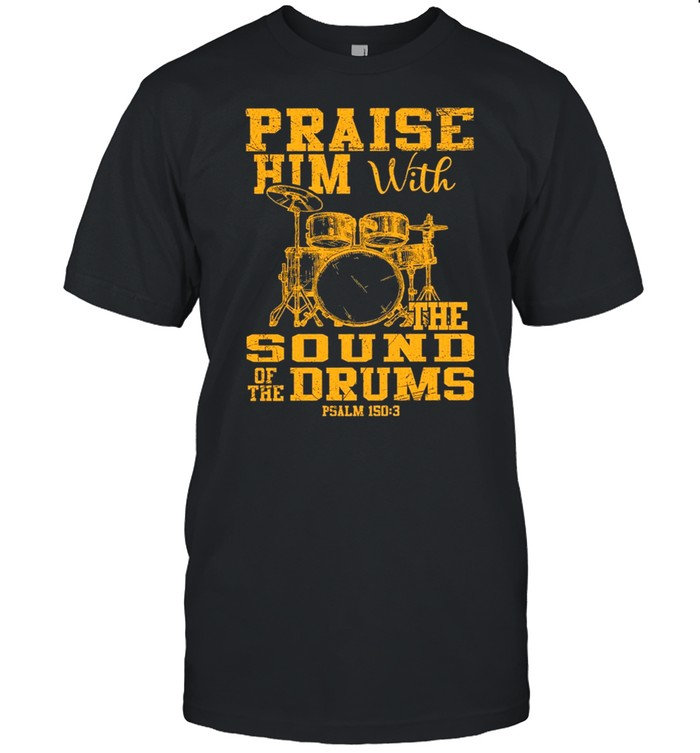 Praise Him With The Sound Of The Drums t-shirt Classic Men's T-shirt