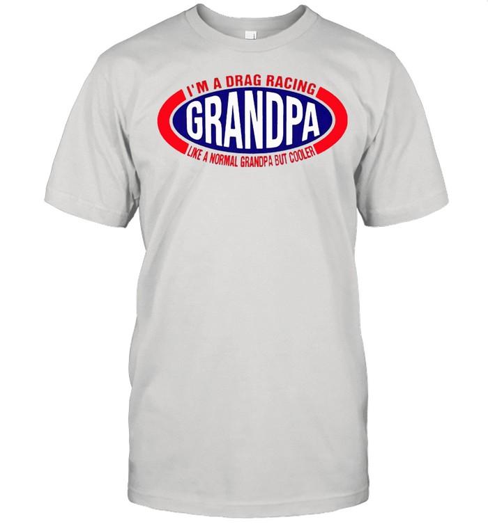 Im a drag racing like a normal grandpa but cooler shirt Classic Men's T-shirt