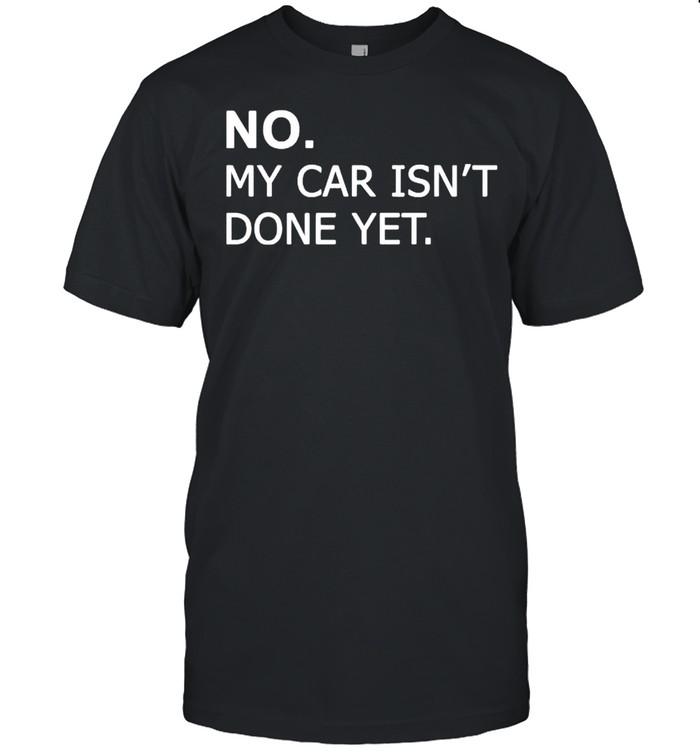 No my car isnt done yet shirt Classic Men's T-shirt