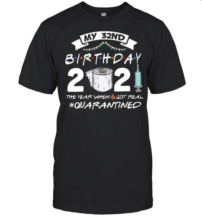 My 32nd Birthday 2021 The Year Whenshit Got Real Quarantined shirt Classic Men's T-shirt