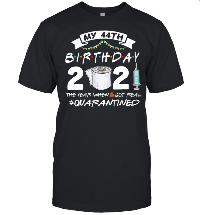 My 44th Birthday 2021 The Year Whenshit Got Real Quarantined shirt Classic Men's T-shirt