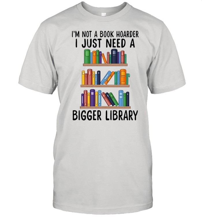 I'm not a book hoarder i just need a bigger library shirt Classic Men's T-shirt