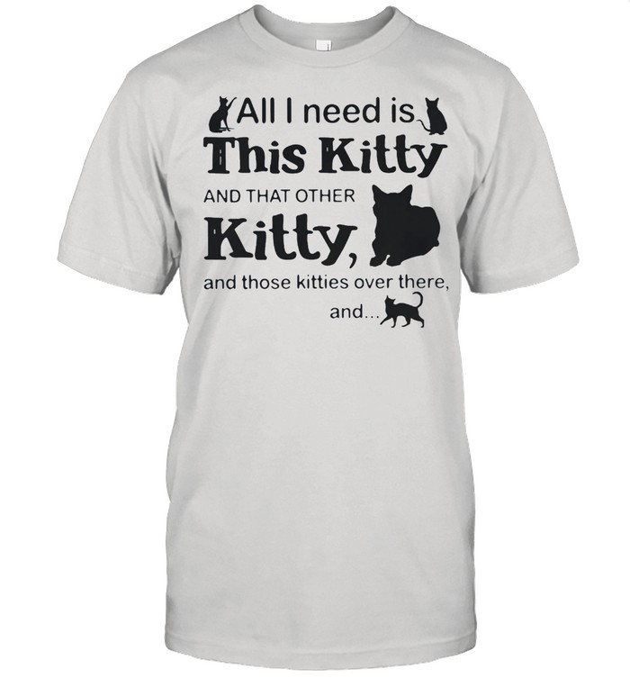 All I need is this kitty and that other kitty and those kites over there and Cats shirt Classic Men's T-shirt