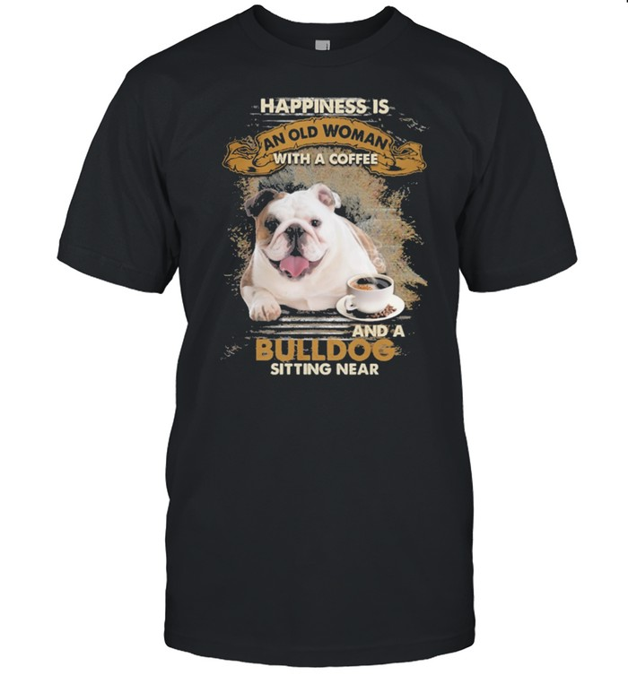 Happiness is an old woman with a coffee and a Bulldog sitting in shirt Classic Men's T-shirt