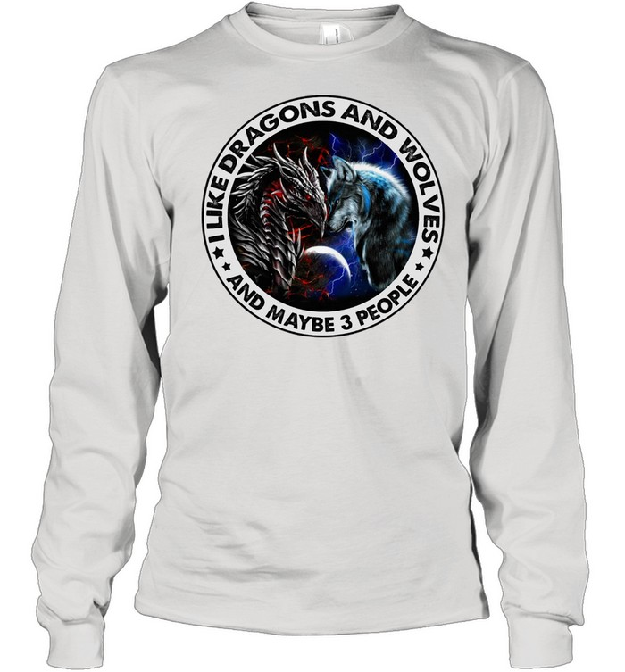 I like Dragons and I Wolves and maybe 3 people shirt Long Sleeved T-shirt